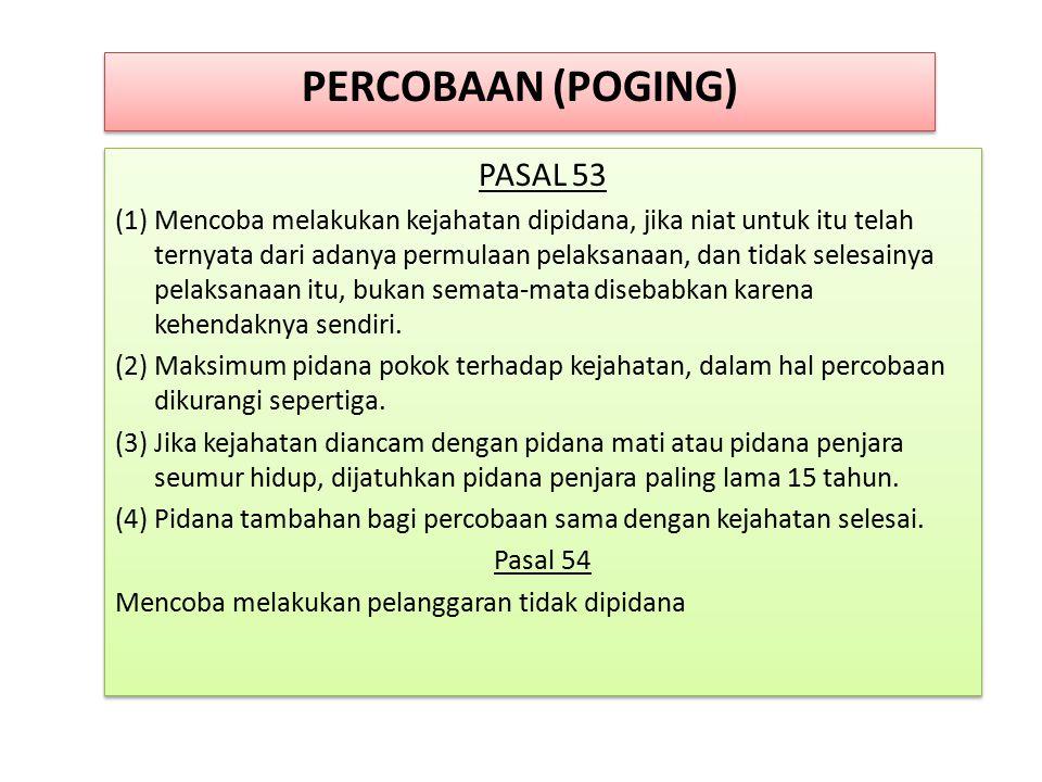 PERCOBAAN (POGING) PASAL 53 (1) Mencoba melakukan kejahatan dipidana, jika niat untuk itu telah ternyata dari adanya permulaan pelaksanaan, dan tidak