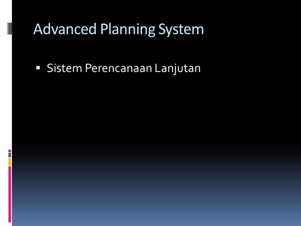 Advanced Planning System  Sistem Perencanaan Lanjutan