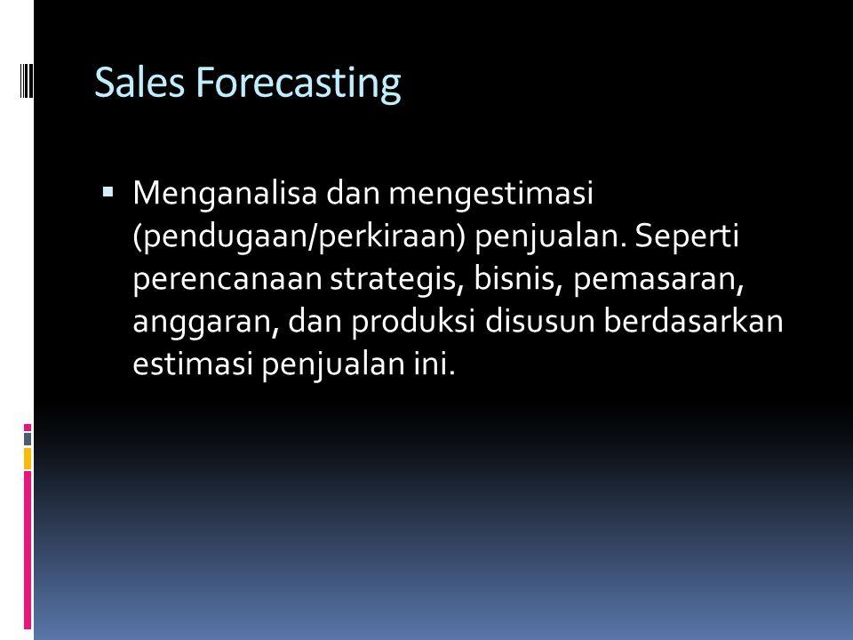 Sales Forecasting  Menganalisa dan mengestimasi (pendugaan/perkiraan) penjualan. Seperti perencanaan strategis, bisnis, pemasaran, anggaran, dan prod