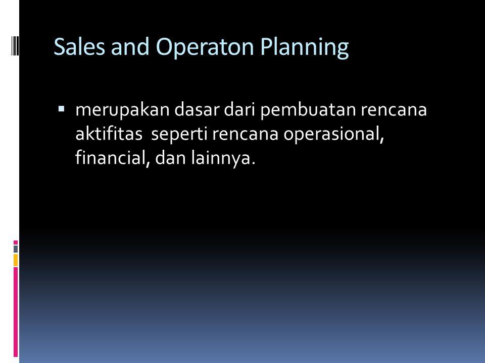 Sales and Operaton Planning  merupakan dasar dari pembuatan rencana aktifitas seperti rencana operasional, financial, dan lainnya.