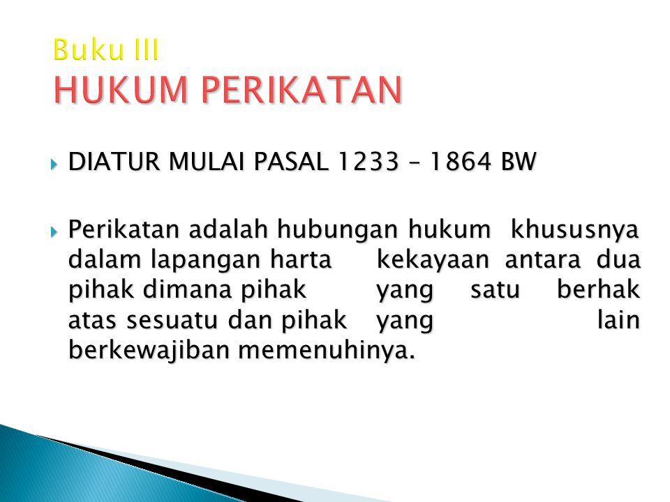  DIATUR MULAI PASAL 1233 – 1864 BW  Perikatan adalah hubungan hukum khususnya dalam lapangan harta kekayaan antara dua pihak dimana pihak yang satu