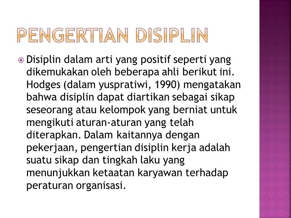  Disiplin dalam arti yang positif seperti yang dikemukakan oleh beberapa ahli berikut ini. Hodges (dalam yuspratiwi, 1990) mengatakan bahwa disiplin