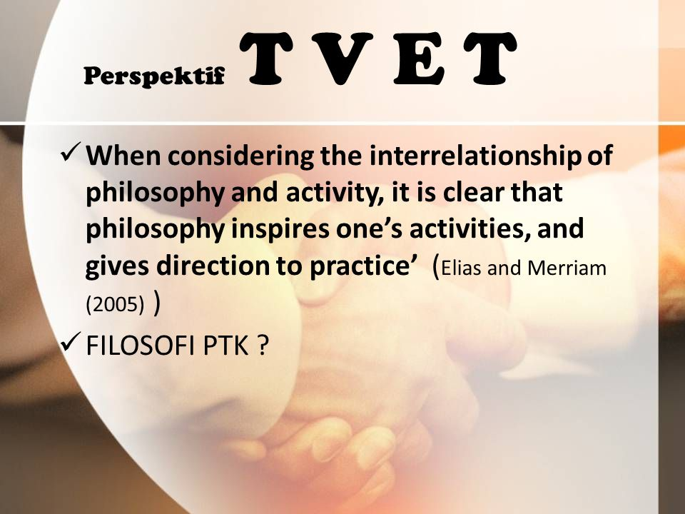 Perspektif T V E T In a changing society there is always some divergence between what a society is and what it wants to be; between practices and its ideals.