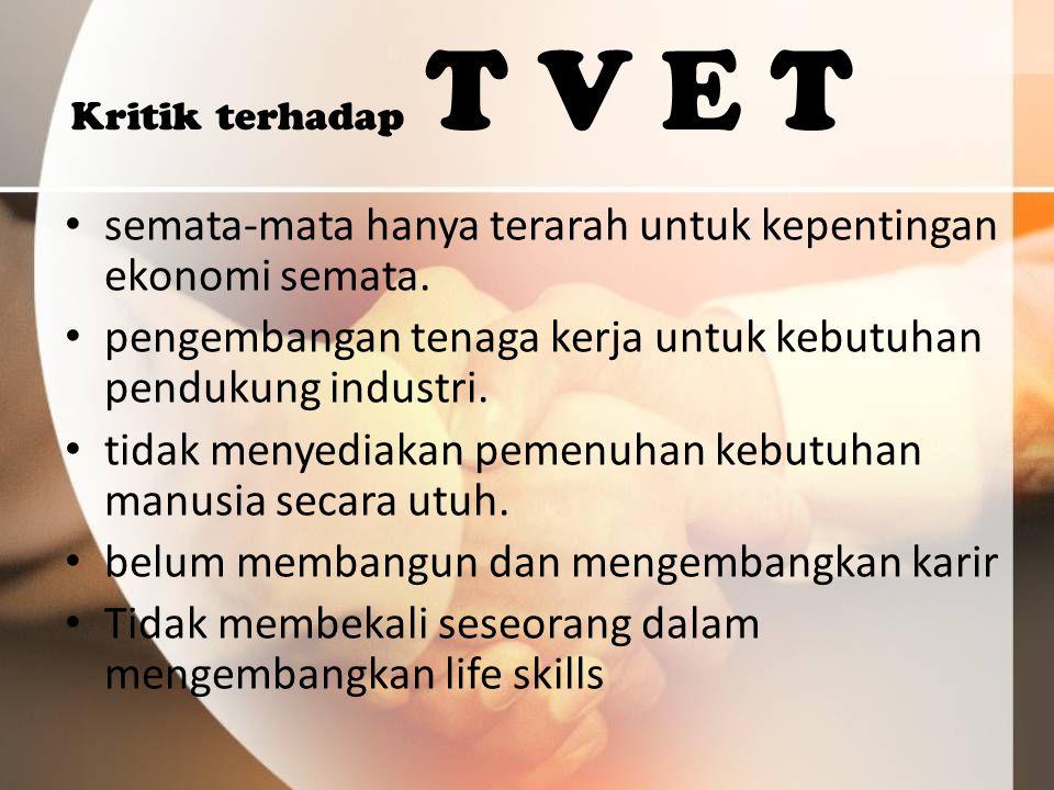 Kritik terhadap T V E T semata-mata hanya terarah untuk kepentingan ekonomi semata.