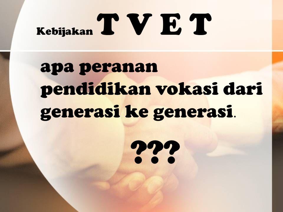 Kebijakan T V E T apa peranan pendidikan vokasi dari generasi ke generasi. ???