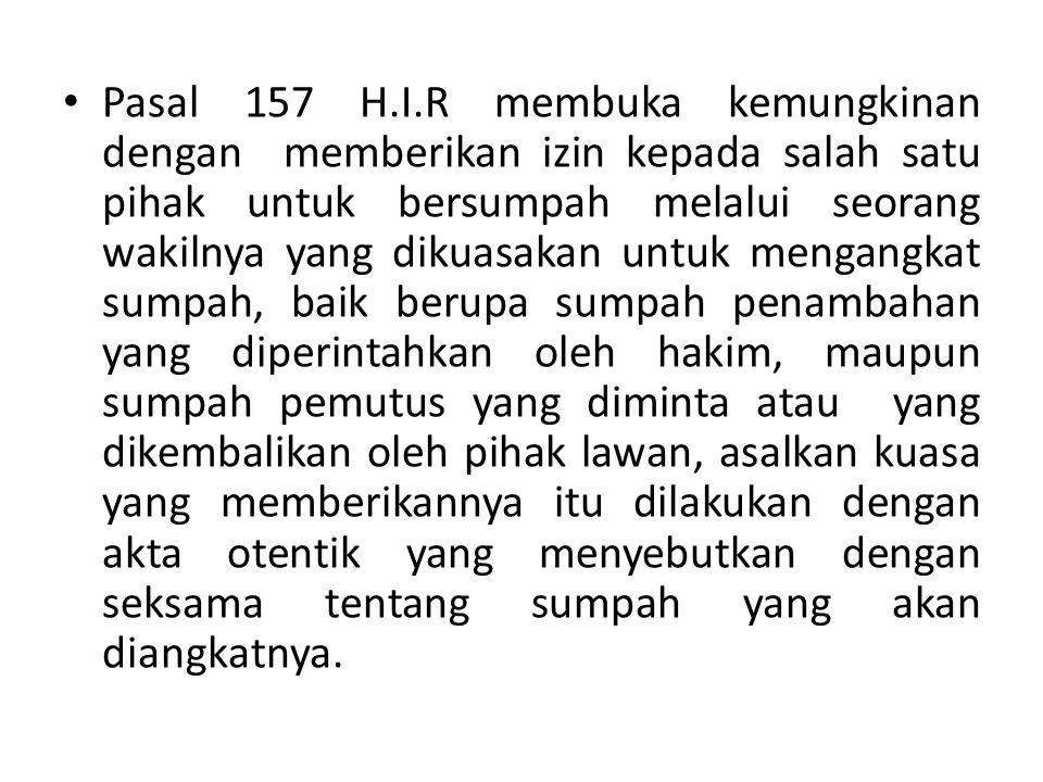 Pasal 157 H.I.R membuka kemungkinan dengan memberikan izin kepada salah satu pihak untuk bersumpah melalui seorang wakilnya yang dikuasakan untuk meng