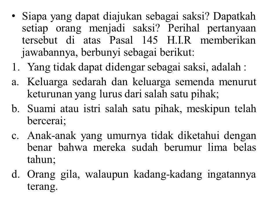 Siapa yang dapat diajukan sebagai saksi? Dapatkah setiap orang menjadi saksi? Perihal pertanyaan tersebut di atas Pasal 145 H.I.R memberikan jawabanny