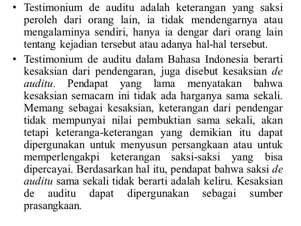 Testimonium de auditu adalah keterangan yang saksi peroleh dari orang lain, ia tidak mendengarnya atau mengalaminya sendiri, hanya ia dengar dari orang lain tentang kejadian tersebut atau adanya hal-hal tersebut.