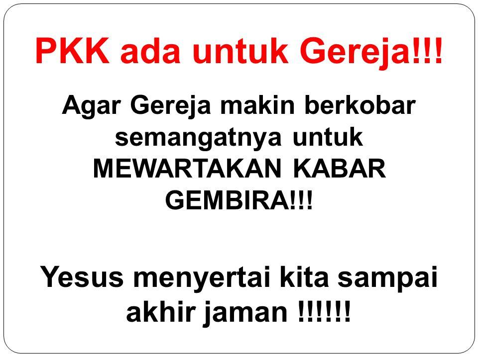 PKK ada untuk Gereja!!! Agar Gereja makin berkobar semangatnya untuk MEWARTAKAN KABAR GEMBIRA!!! Yesus menyertai kita sampai akhir jaman !!!!!!