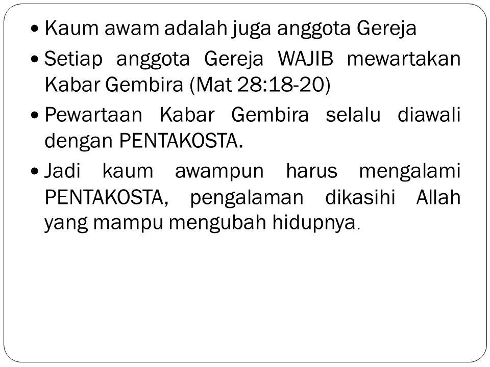 Kaum awam adalah juga anggota Gereja Setiap anggota Gereja WAJIB mewartakan Kabar Gembira (Mat 28:18-20) Pewartaan Kabar Gembira selalu diawali dengan