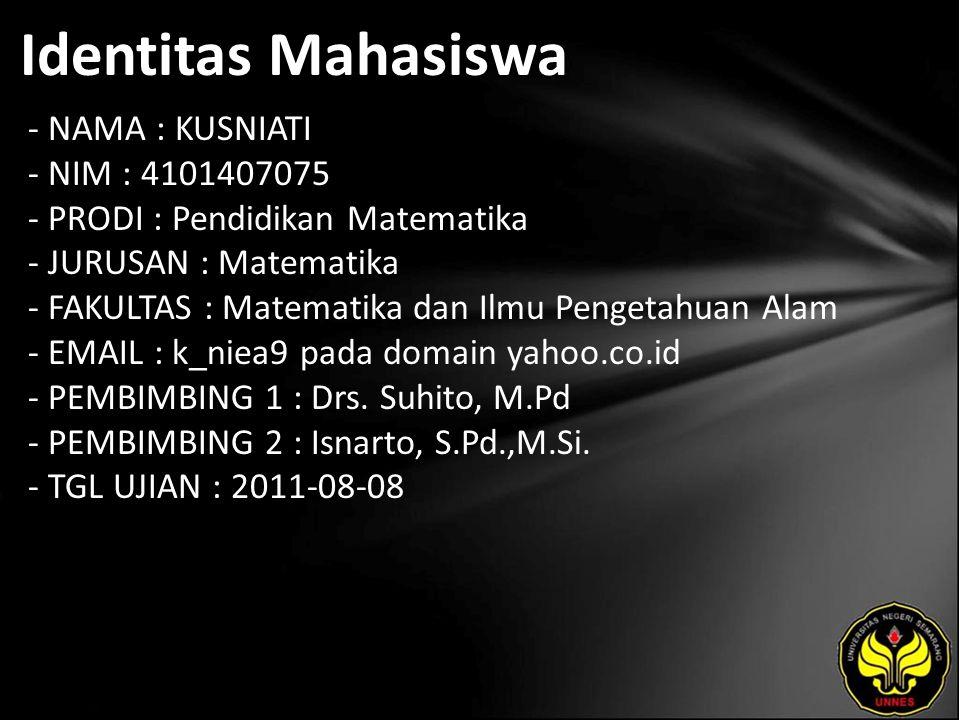 Identitas Mahasiswa - NAMA : KUSNIATI - NIM : 4101407075 - PRODI : Pendidikan Matematika - JURUSAN : Matematika - FAKULTAS : Matematika dan Ilmu Penge
