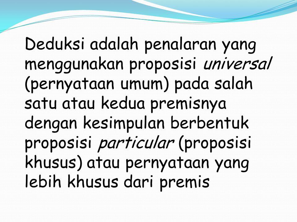 Deduksi adalah penalaran yang terdiri dari 3 proposisi 1.