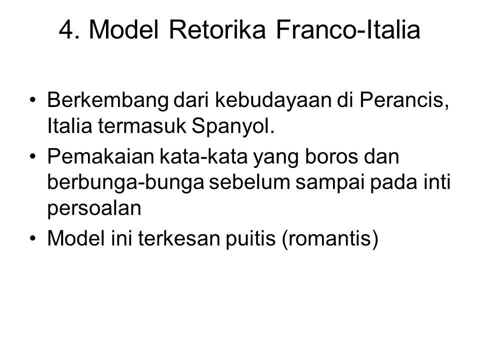 4. Model Retorika Franco-Italia Berkembang dari kebudayaan di Perancis, Italia termasuk Spanyol. Pemakaian kata-kata yang boros dan berbunga-bunga seb
