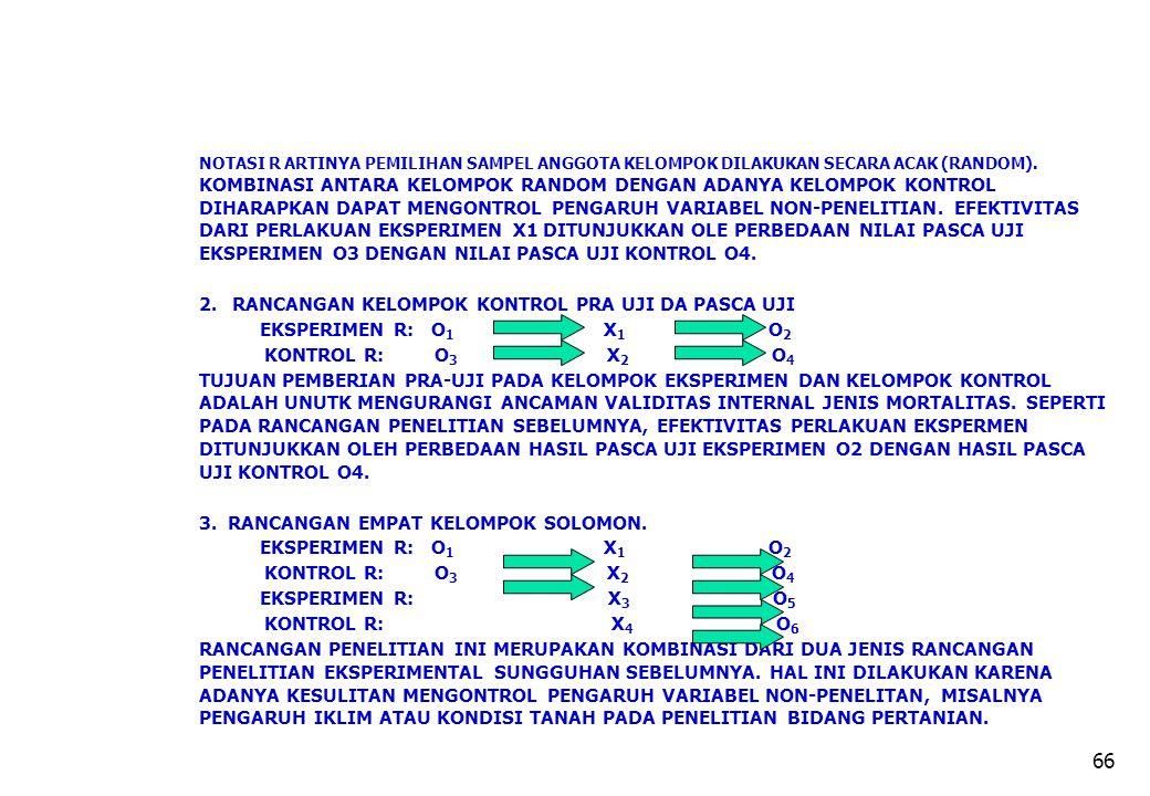66 NOTASI R ARTINYA PEMILIHAN SAMPEL ANGGOTA KELOMPOK DILAKUKAN SECARA ACAK (RANDOM). KOMBINASI ANTARA KELOMPOK RANDOM DENGAN ADANYA KELOMPOK KONTROL