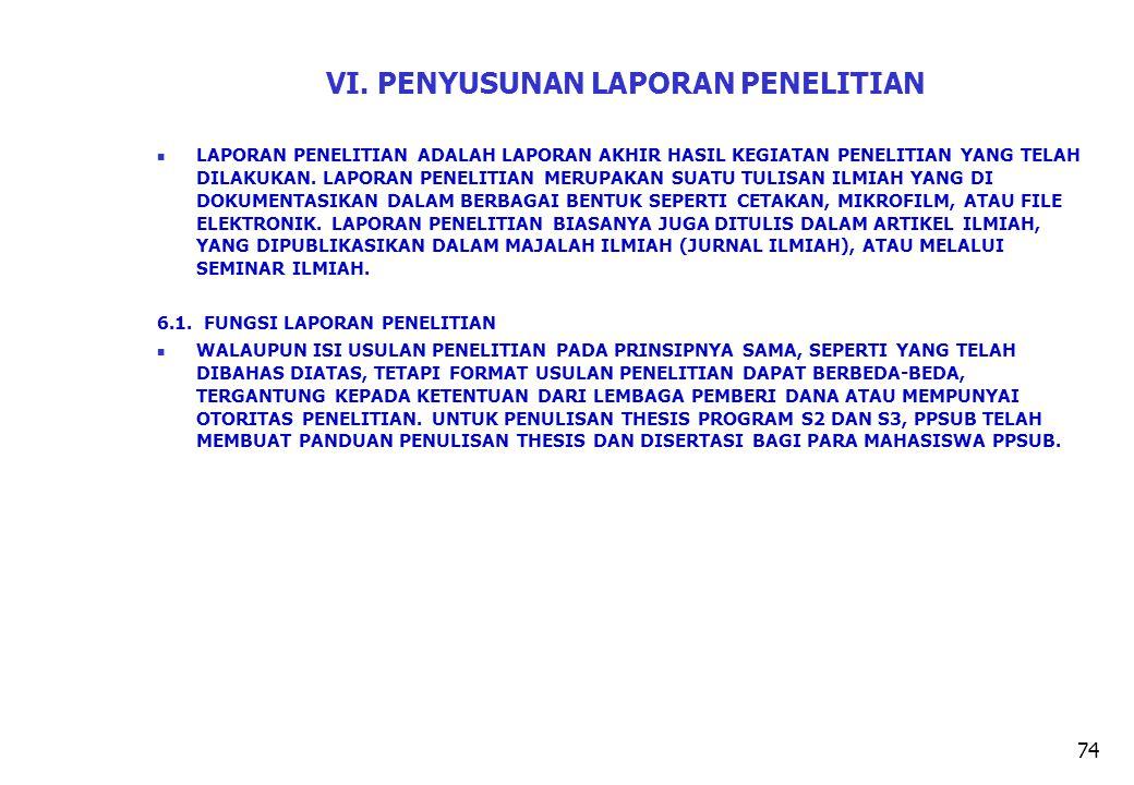 74 VI. PENYUSUNAN LAPORAN PENELITIAN LAPORAN PENELITIAN ADALAH LAPORAN AKHIR HASIL KEGIATAN PENELITIAN YANG TELAH DILAKUKAN. LAPORAN PENELITIAN MERUPA