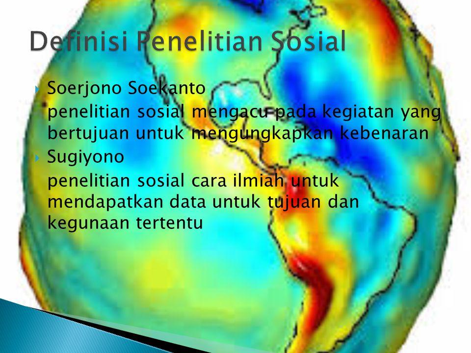 Soerjono Soekanto penelitian sosial mengacu pada kegiatan yang bertujuan untuk mengungkapkan kebenaran  Sugiyono penelitian sosial cara ilmiah untu