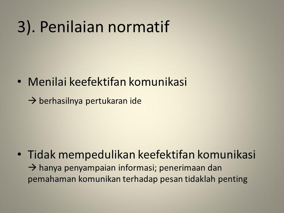 3). Penilaian normatif Menilai keefektifan komunikasi  berhasilnya pertukaran ide Tidak mempedulikan keefektifan komunikasi  hanya penyampaian infor