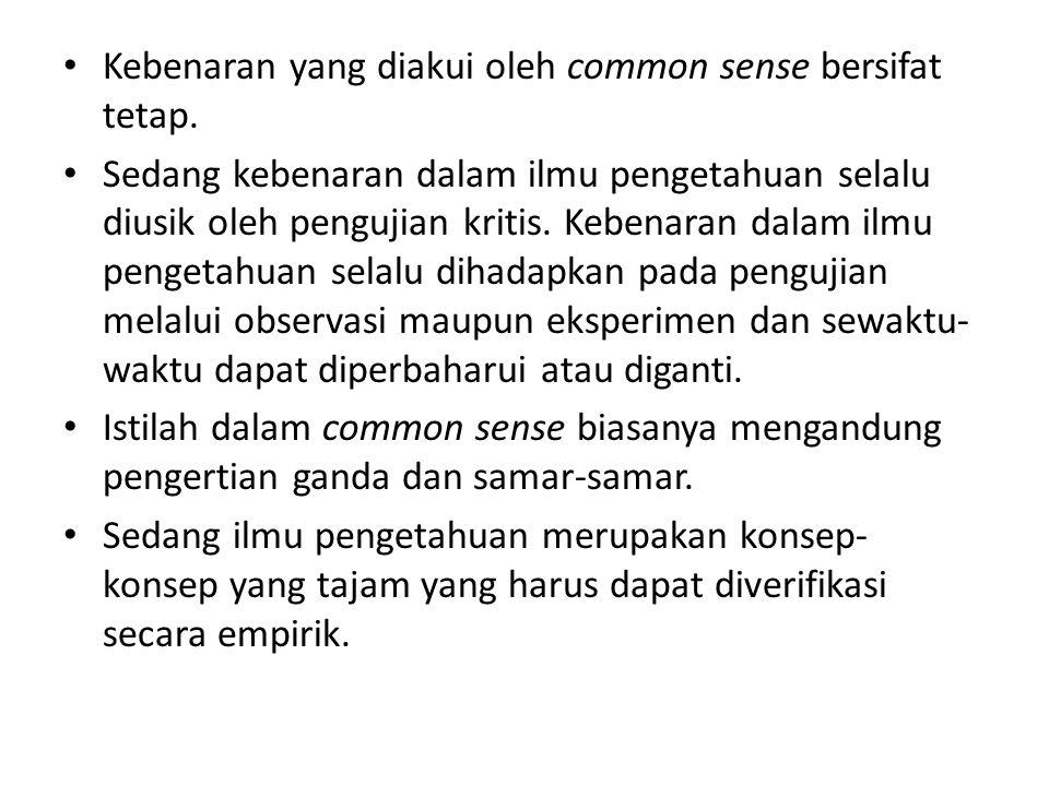 Kebenaran yang diakui oleh common sense bersifat tetap.