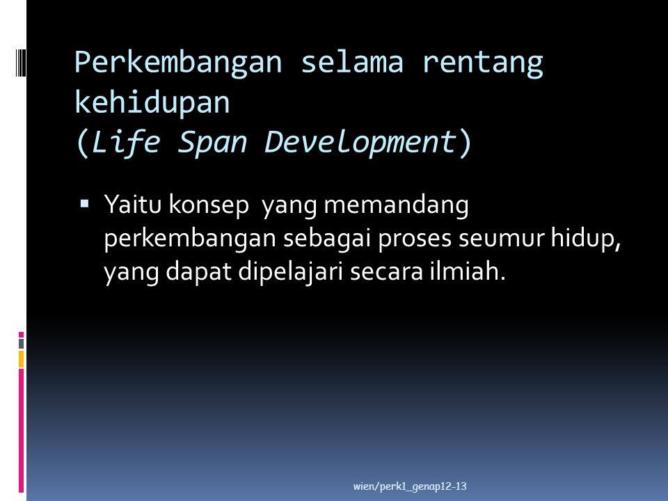 Perkembangan selama rentang kehidupan (Life Span Development)  Yaitu konsep yang memandang perkembangan sebagai proses seumur hidup, yang dapat dipel