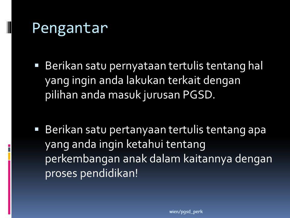Pengantar  Berikan satu pernyataan tertulis tentang hal yang ingin anda lakukan terkait dengan pilihan anda masuk jurusan PGSD.  Berikan satu pertan