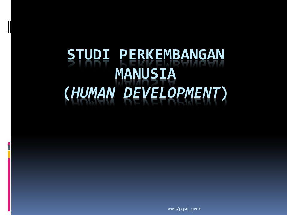 Ilmu Perkembangan Manusia  Yaitu studi ilmiah tentang proses perubahan dan stabilitas selama rentang kehidupan manusia.
