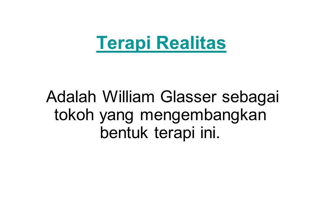 Terapi Realitas Adalah William Glasser sebagai tokoh yang mengembangkan bentuk terapi ini.