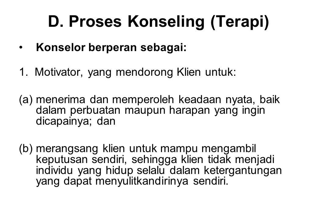 D.Proses Konseling (Terapi) Konselor berperan sebagai: 1.