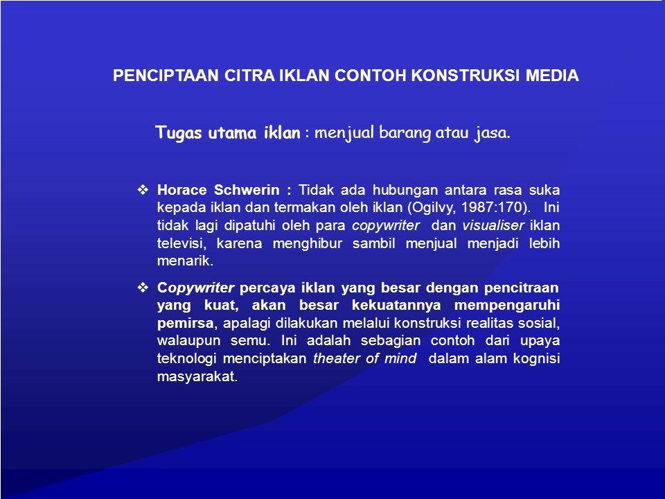 PENCIPTAAN CITRA IKLAN CONTOH KONSTRUKSI MEDIA  mereka atau produsen.