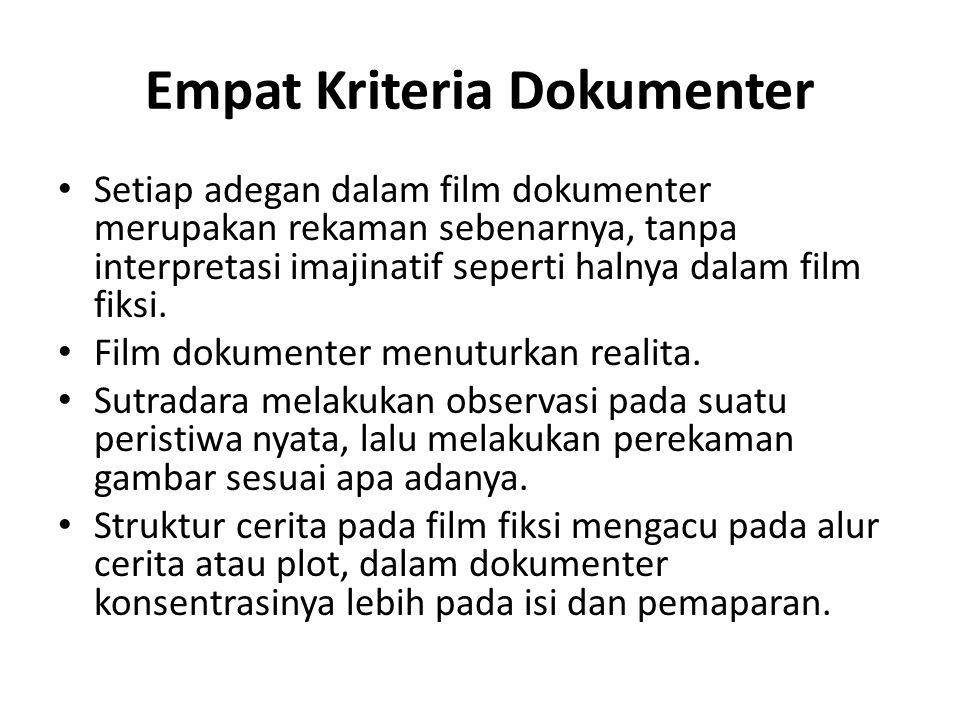 Empat Kriteria Dokumenter Setiap adegan dalam film dokumenter merupakan rekaman sebenarnya, tanpa interpretasi imajinatif seperti halnya dalam film fi