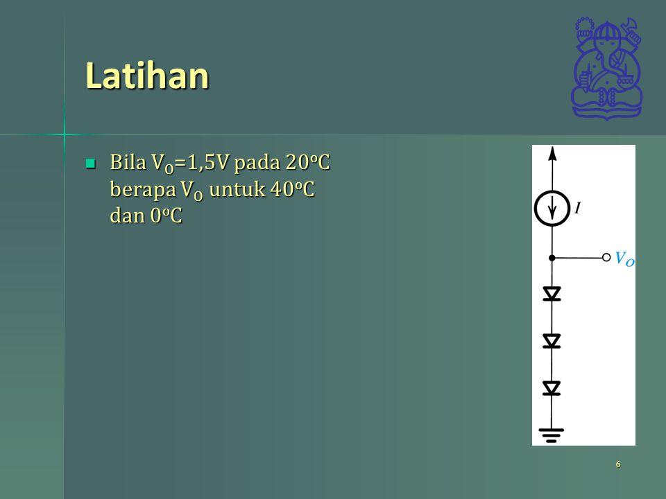 Latihan Bila V O =1,5V pada 20 o C berapa V O untuk 40 o C dan 0 o C Bila V O =1,5V pada 20 o C berapa V O untuk 40 o C dan 0 o C 6
