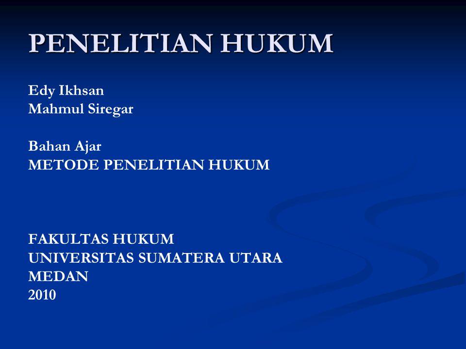 PENELITIAN HUKUM Edy Ikhsan Mahmul Siregar Bahan Ajar METODE PENELITIAN HUKUM FAKULTAS HUKUM UNIVERSITAS SUMATERA UTARA MEDAN 2010