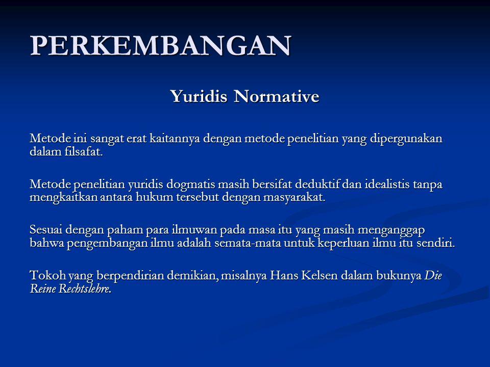 PERKEMBANGAN Yuridis Normative Metode ini sangat erat kaitannya dengan metode penelitian yang dipergunakan dalam filsafat.