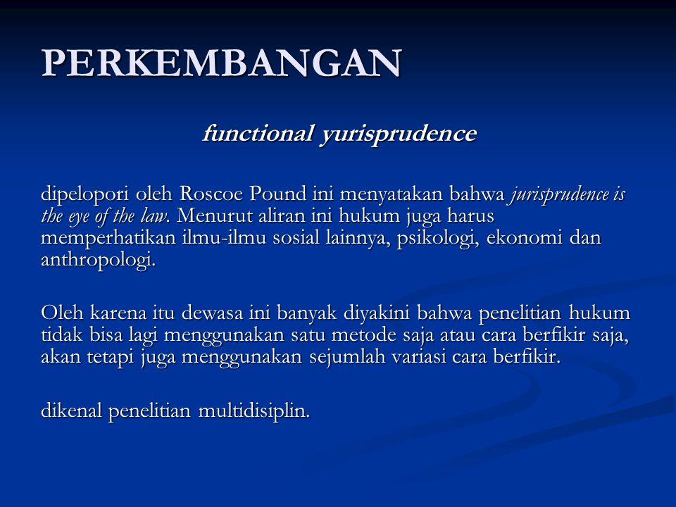 PERKEMBANGAN functional yurisprudence dipelopori oleh Roscoe Pound ini menyatakan bahwa jurisprudence is the eye of the law.