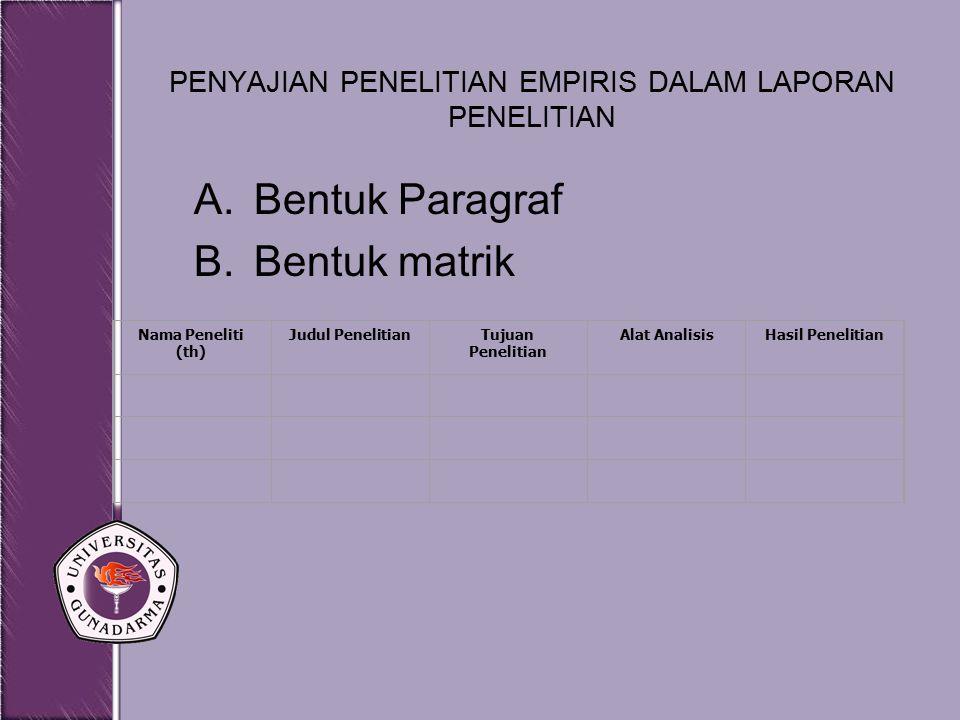 PENYAJIAN PENELITIAN EMPIRIS DALAM LAPORAN PENELITIAN A.Bentuk Paragraf B.Bentuk matrik Nama Peneliti (th) Judul PenelitianTujuan Penelitian Alat Anal