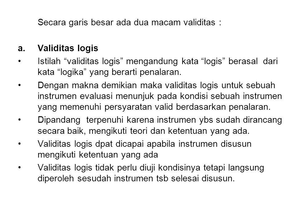 Secara garis besar ada dua macam validitas : a.Validitas logis Istilah validitas logis mengandung kata logis berasal dari kata logika yang berarti penalaran.
