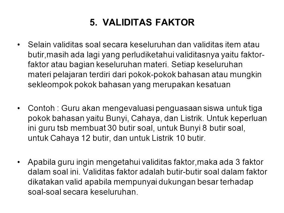 5. VALIDITAS FAKTOR Selain validitas soal secara keseluruhan dan validitas item atau butir,masih ada lagi yang perludiketahui validitasnya yaitu fakto