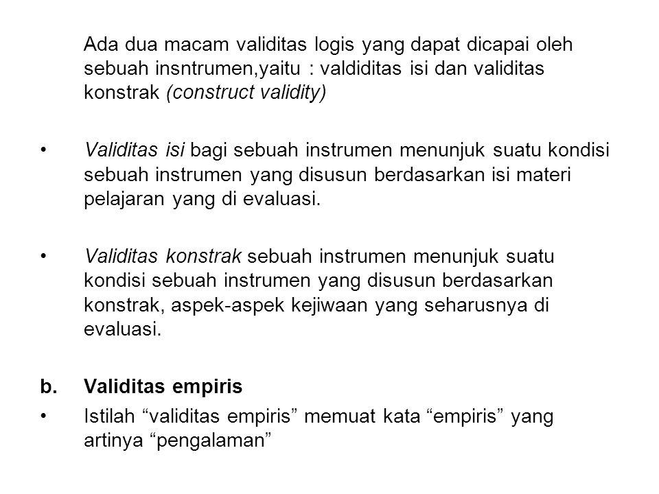 Ada dua macam validitas logis yang dapat dicapai oleh sebuah insntrumen,yaitu : valdiditas isi dan validitas konstrak (construct validity) Validitas i