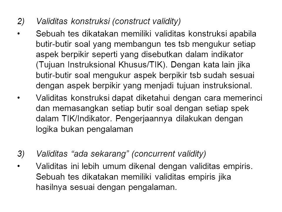 2)Validitas konstruksi (construct validity) Sebuah tes dikatakan memiliki validitas konstruksi apabila butir-butir soal yang membangun tes tsb menguku