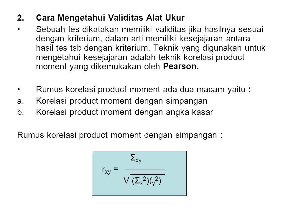 2.Cara Mengetahui Validitas Alat Ukur Sebuah tes dikatakan memiliki validitas jika hasilnya sesuai dengan kriterium, dalam arti memiliki kesejajaran a