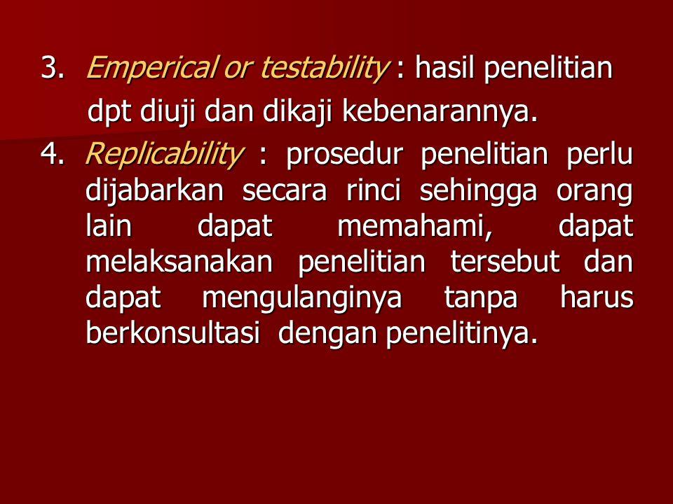 3. Emperical or testability : hasil penelitian dpt diuji dan dikaji kebenarannya. dpt diuji dan dikaji kebenarannya. 4. Replicability : prosedur penel