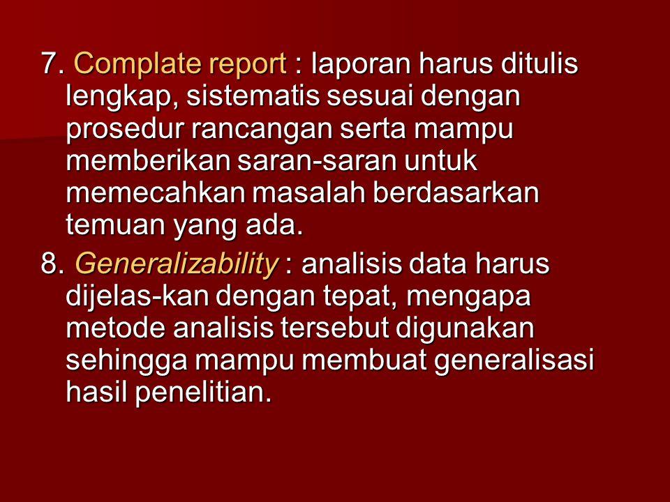 7. Complate report : laporan harus ditulis lengkap, sistematis sesuai dengan prosedur rancangan serta mampu memberikan saran-saran untuk memecahkan ma