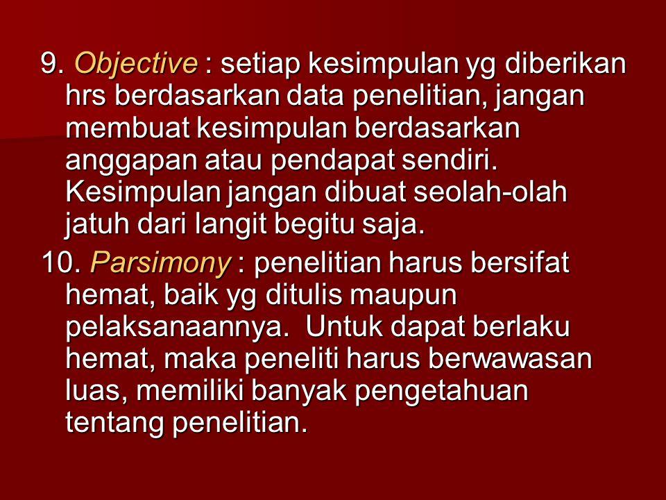 9. Objective : setiap kesimpulan yg diberikan hrs berdasarkan data penelitian, jangan membuat kesimpulan berdasarkan anggapan atau pendapat sendiri. K