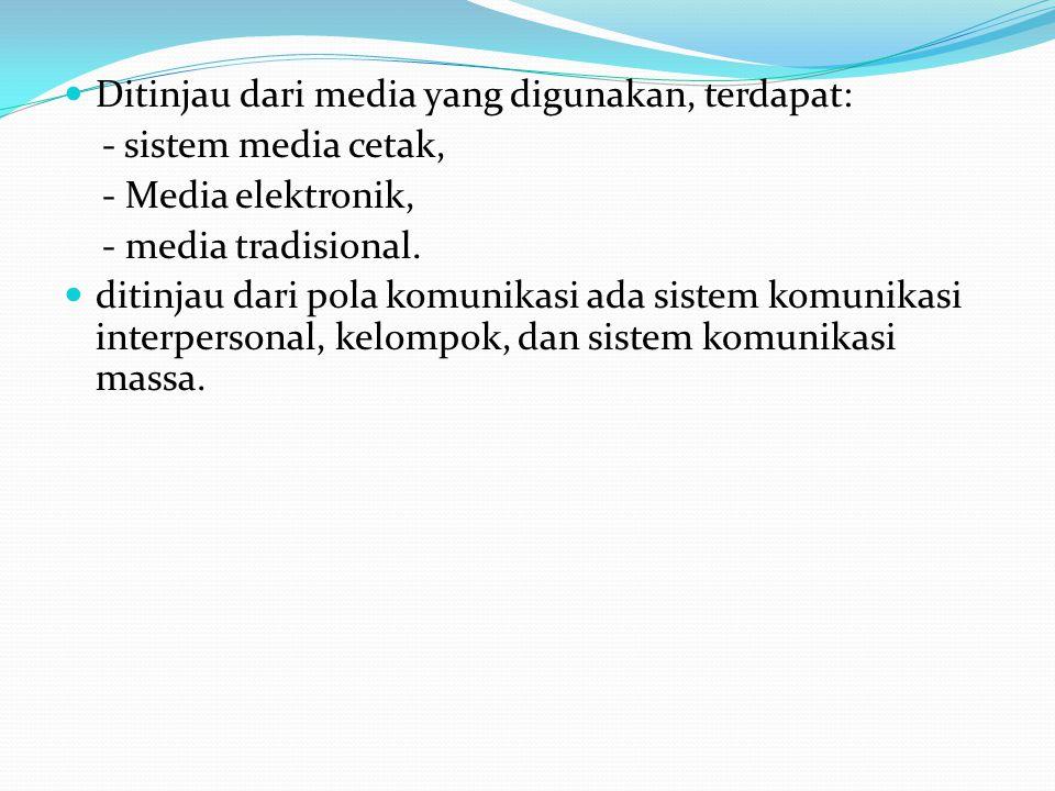 Ditinjau dari media yang digunakan, terdapat: - sistem media cetak, - Media elektronik, - media tradisional. ditinjau dari pola komunikasi ada sistem