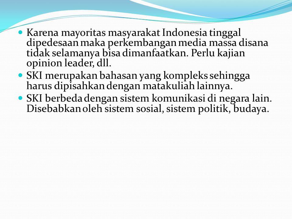 Karena mayoritas masyarakat Indonesia tinggal dipedesaan maka perkembangan media massa disana tidak selamanya bisa dimanfaatkan. Perlu kajian opinion