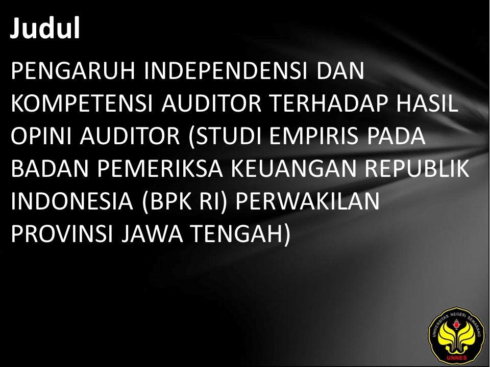 Judul PENGARUH INDEPENDENSI DAN KOMPETENSI AUDITOR TERHADAP HASIL OPINI AUDITOR (STUDI EMPIRIS PADA BADAN PEMERIKSA KEUANGAN REPUBLIK INDONESIA (BPK RI) PERWAKILAN PROVINSI JAWA TENGAH)