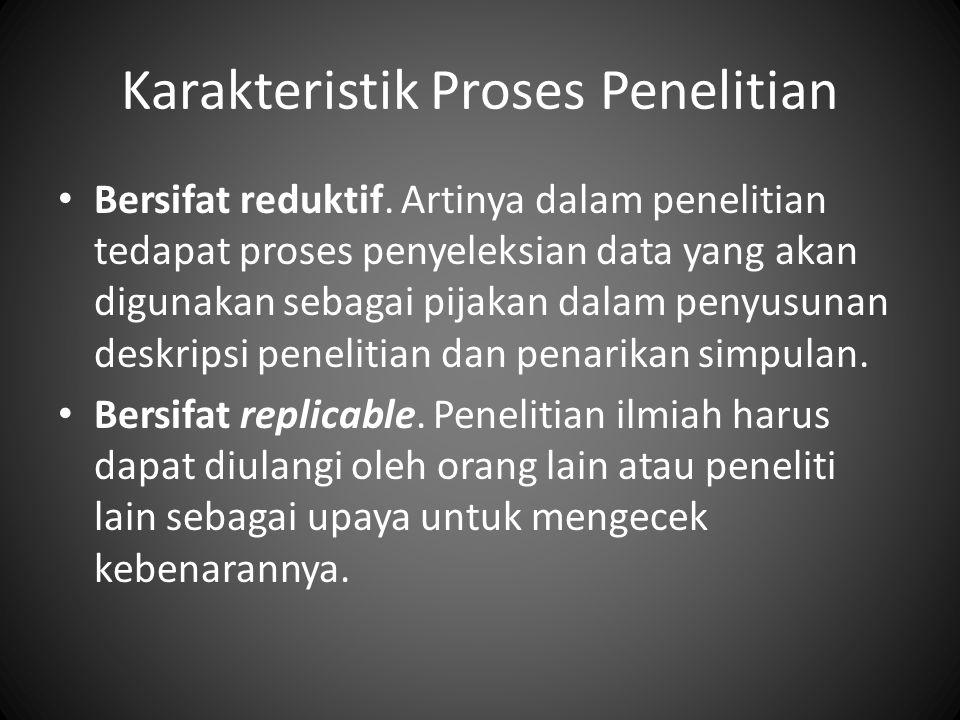 Karakteristik Proses Penelitian Bersifat reduktif.