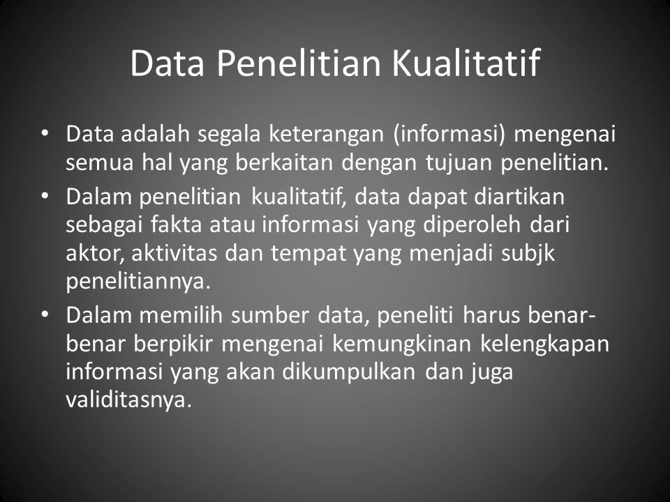 Data Penelitian Kualitatif Data adalah segala keterangan (informasi) mengenai semua hal yang berkaitan dengan tujuan penelitian. Dalam penelitian kual