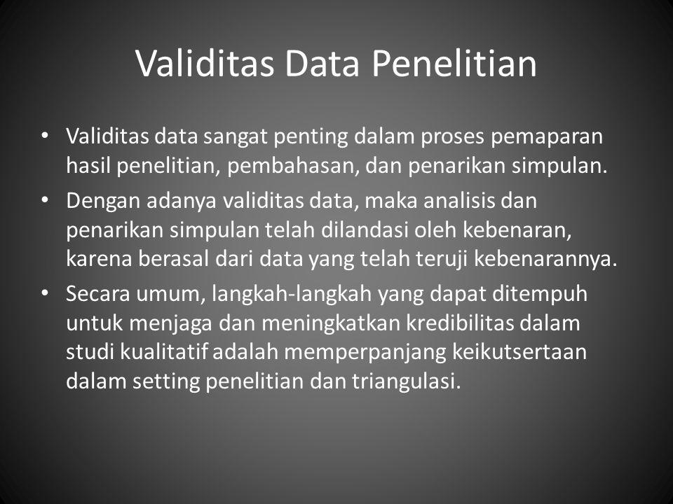 Validitas Data Penelitian Validitas data sangat penting dalam proses pemaparan hasil penelitian, pembahasan, dan penarikan simpulan. Dengan adanya val