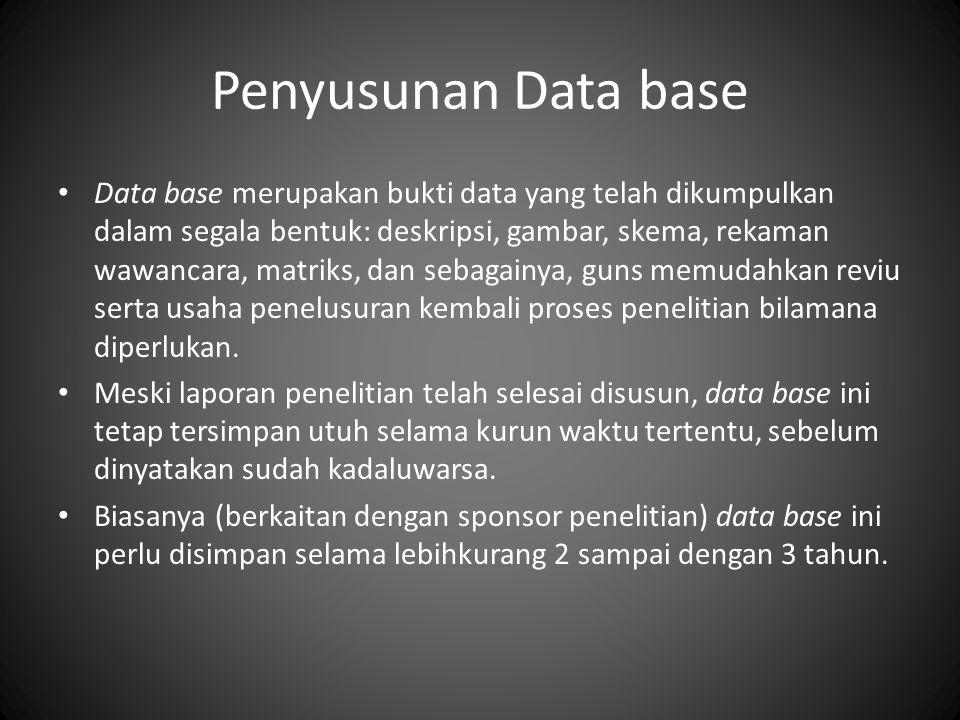 Penyusunan Data base Data base merupakan bukti data yang telah dikumpulkan dalam segala bentuk: deskripsi, gambar, skema, rekaman wawancara, matriks, dan sebagainya, guns memudahkan reviu serta usaha penelusuran kembali proses penelitian bilamana diperlukan.