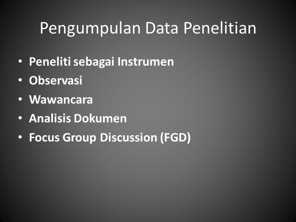 Pengumpulan Data Penelitian Peneliti sebagai Instrumen Observasi Wawancara Analisis Dokumen Focus Group Discussion (FGD)